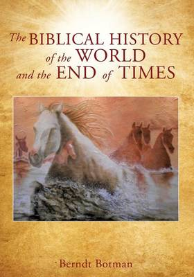 Cover The Biblical History of the World and the End of Times