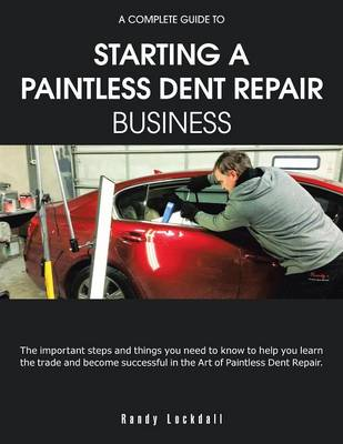 Cover A Complete Guide to Starting a Paintless Dent Repair Business