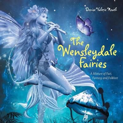 Cover The Wensleydale Fairies: A Mixture of Fact, Fantasy and Folklore