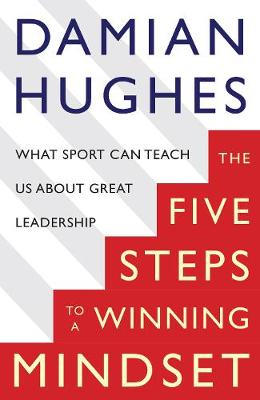 The Five Steps to a Winning Mindset: What Sport Can Teach Us About Great Leadership (Paperback)