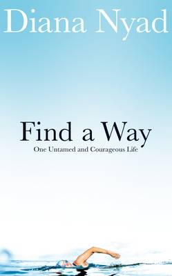 Find a Way: One Untamed and Courageous Life (Hardback)