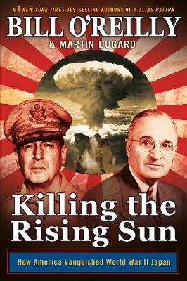 Cover Killing the Rising Sun: How America Vanquished World War II Japan