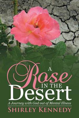 Cover A Rose in the Desert: A Journey with God Out of Mental Illness