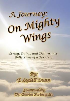 A Journey: On Mighty Wings: Living, Dying, and Deliverance, Reflections of a Survivor