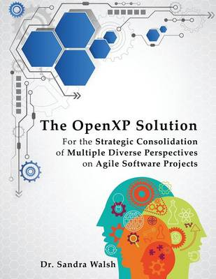 Cover The Openxp Solution: For the Strategic Consolidation of Multiple Diverse Perspectives on Agile Software Projects