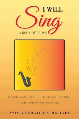 Cover I Will Sing: A Book of Prose