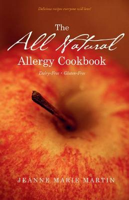 All Natural Allergy Cookbook: Delicious Recipes Everyone Will Love! (Paperback)