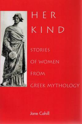 Her Kind: Stories of Women from Greek Mythology (Paperback)