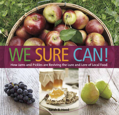 We Sure Can!: How Jams & Pickles are Reviving the Lure & Lore of Local Food (Paperback)