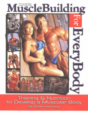 Musclebuilding for Everybody: Training and Nutrition to Develop a Muscular Body (Paperback)