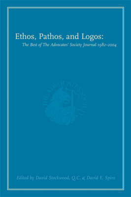Ethos, Pathos, and Logos: The Best of the Advocates' Society Journal 1982-2004 (Paperback)