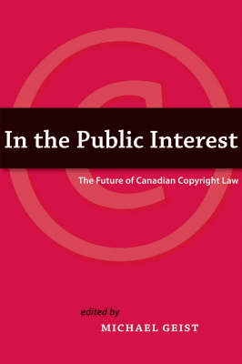 In the Public Interest: The Future of Canadian Copyright Law (Paperback)