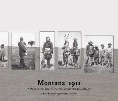 Montana 1911: A Professor and His Wife Among the Blackfeet (Hardback)
