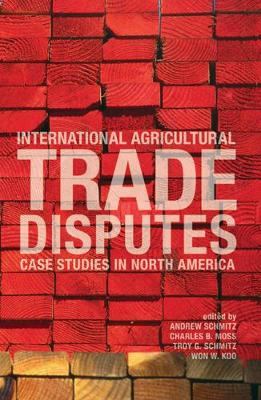 International Agricultural Trade Disputes: Case Studies in North America (Paperback)