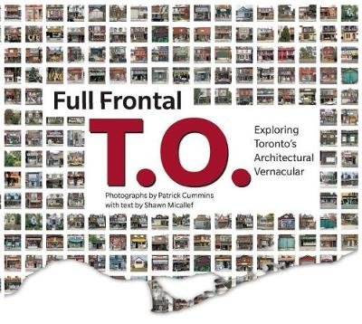 Full Frontal T.O.: Exploring Toronto's Architectural Vernacular (Paperback)