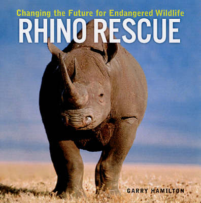 Rhino Rescue: Changing the Future for Endangered Wildlife (Paperback)