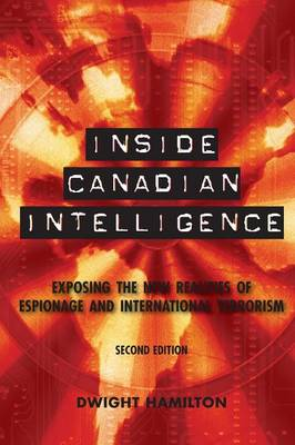 Inside Canadian Intelligence: Exposing the New Realities of Espionage and International Terrorism (Paperback)