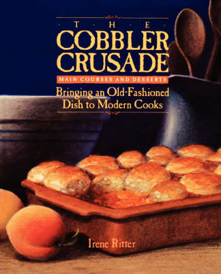 The Cobbler Crusade: Bringing an Old-Fashioned Dish to Modern Cooks (Paperback)