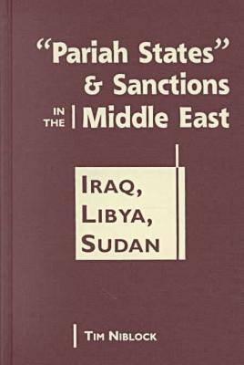 Pariah States and Sanctions in the Middle East: Iraq, Libya, Sudan - The Middle East in the International System (Hardback)