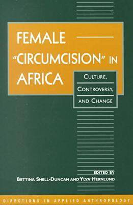 "Female ""Circumcision"" in Africa: Culture, Controversy, and Change - Directions in Applied Anthropology: Adaptations & Innovations S. (Paperback)"