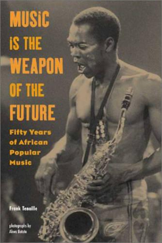 Music is the Weapon of the Future: Fifty Years of African Popular Music (Paperback)