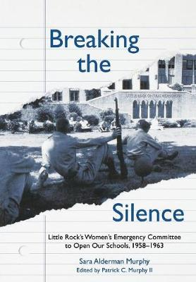 Breaking the Silence : Little Rock's Women's Emergency Committee to Open Our (Hardback)