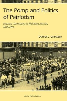 The Pomp and Politics of Patriotism: Imperial Celebrations in Habsburg, Austria 1848-1916 (Paperback)