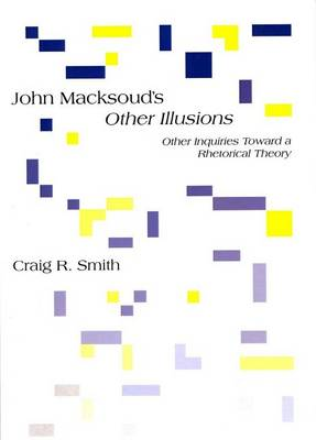 John Macksoud's Other Illusions: Other Inquiries Toward a Rhetorical Theory (Paperback)