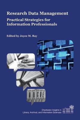 Research Data Management: Practical Strategies for Information Professionals - Charleston Insights in Library, Archival, and Information Sciences (Paperback)