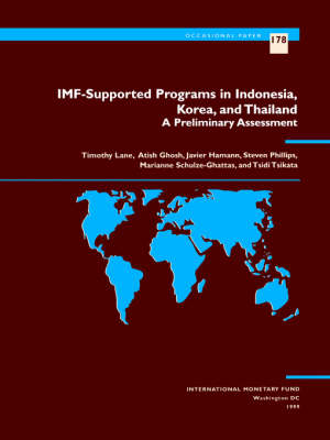IMF-supported Programs in Indonesia, Korea, Thailand: A Preliminary Assessment - Occasional Paper No. 178.  (Paperback)