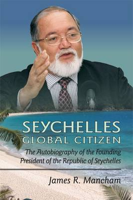 Seychelles Global Citizen: The Autobiography of the Founding President (Hardback)