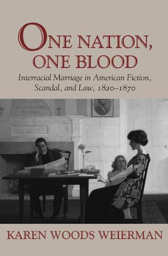 One Nation, One Blood: Interracial Marriage in American Fiction, Scandal, and Law, 1820-1870 (Paperback)