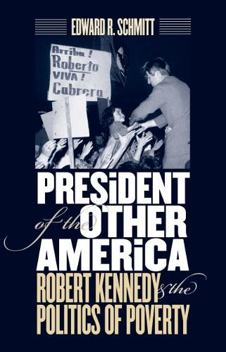 President of the Other Americas: Robert Kennedy and the Politics of Poverty (Paperback)