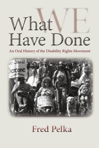 What Have We Done: An Oral History of the Disability Rights Movement (Paperback)