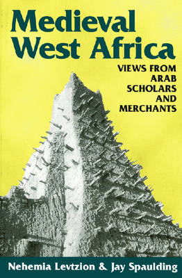Medieval West Africa: Views from Arab Scholars and Merchants (Paperback)