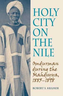 Holy City on the Nile: Omdurman During the Mahdiyya, 1885-1898 (Paperback)