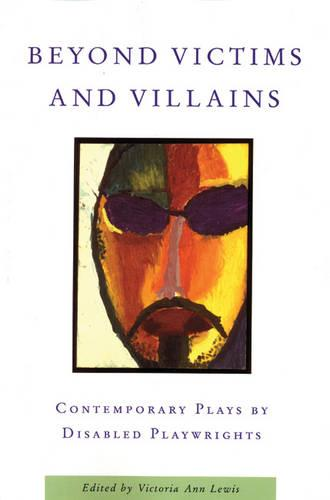 Beyond Victims and Villains: Contemporary Plays by Disabled Playwrigh (Paperback)