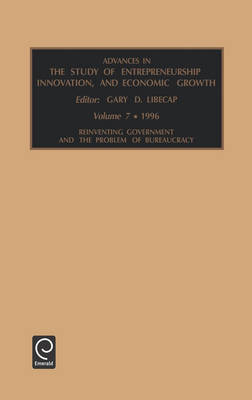 Reinventing Government and the Problem of Bureaucracy - Advances in the Study of Entrepreneurship, Innovation and Economic Growth v. 7 (Hardback)