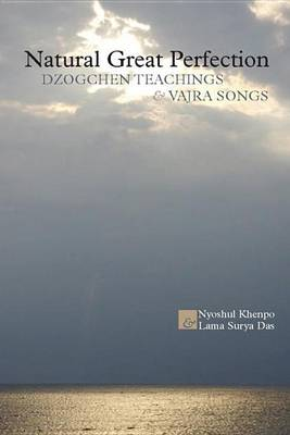 Natural Great Perfection: Dzogchen Teachings and Vajra Songs (Paperback)