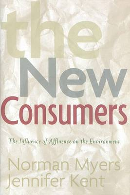 The New Consumers: The Influence of Affluence on the Environment (Hardback)