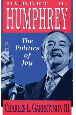 Hubert H. Humphrey and the Politics of Joy: A Case Study in Religious-political Ethics (Hardback)