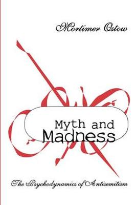 Myth and Madness: The Psychodynamics of Anti-Semitism (Paperback)