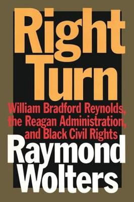 Right Turn: William Bradford Reynolds, the Reagan Administration, and Black Civil Rights (Hardback)