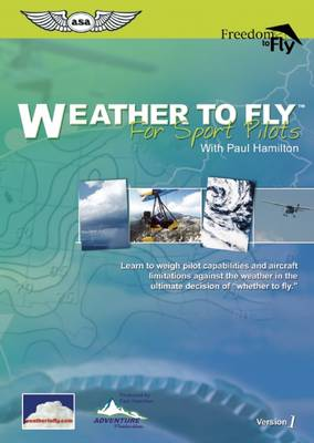 "Weather to Fly for Sport Pilots: Learn to Weigh Pilot Capabilities and Aircraft Limitations Against the Weather in the Ultimate Decision of ""Whether to Fly"" - Freedom to Fly Series (DVD video)"