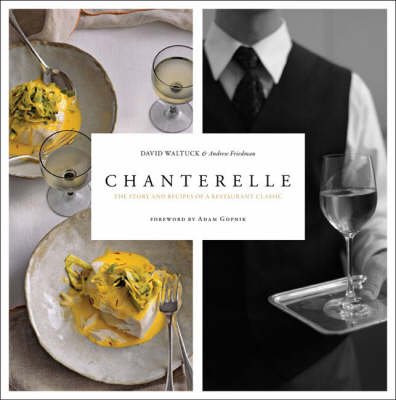 Chanterelle: The Story and Recipes of a Restaurant Classic (Hardback)