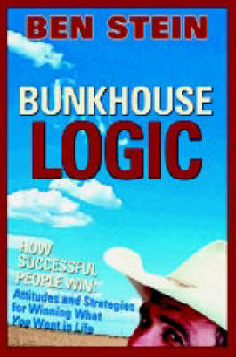 Bunkhouse Logic: How Successful People Win - Attitudes and Strategies for Winning What You Want in Life (Paperback)