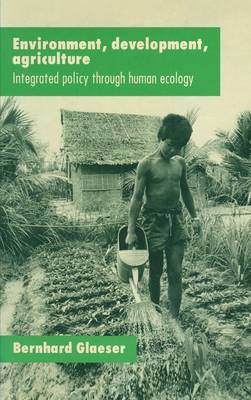 Environment, Development, Agriculture: Integrated Policy through Human Ecology (Hardback)