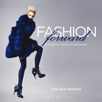 Fashion Forward: A Guide to Fashion Forecasting (Paperback)