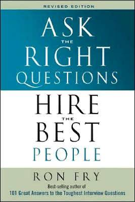 Ask the Right Questions, Hire the Best People (Paperback)