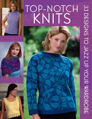 Top-notch Knits: 33 Designs to Jazz Up Your Wardrobe (Paperback)